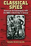 Classical Spies: American Archaeologists with the OSS in World War II Greece