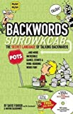 Backwords: The Secret Language Of Talking Backwards And More Incredible Games, Stunts And Mind-Bending Word Fun!