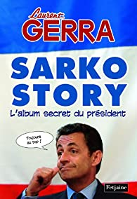 Sarko Story : L'album secret du président par Laurent Gerra