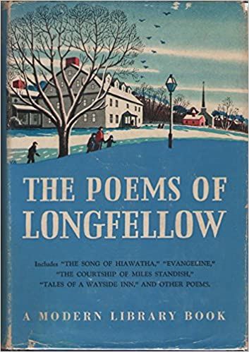 the poems of longfellow including evangeline the song of  the poems of longfellow including evangeline the song of hiawatha the courtship of miles standish tales of a wayside inn the modern library of