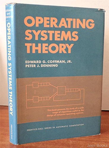 Operating Systems Theory (Prentice-Hall series in automatic computation) by E. G. Coffman (1973-10-30) by Prentice Hall
