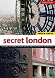 Secret London, Updated Edition: Exploring the Hidden City, with Original Walks and Unusual Places to Visit (IMM Lifestyle Books)
