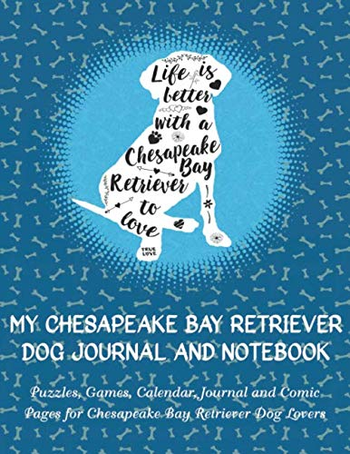 My Chesapeake Bay Retriever Journal and Notebook: Puzzles, Games, Calendar, Journal and Comic Pages for Chesapeake Bay Retriever Dog Lovers (Life Is Better)