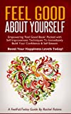 Feel Good About Yourself - Empowering 'Feel Good Book' Packed with Self Improvement Techniques To Immediately Build Your Confidence & Self Esteem.  Boost ... Happiness Levels Today! (FeelFabToday Guide)