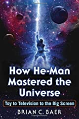 How He-Man Mastered the Universe: Toy to Television to the Big Screen Paperback
