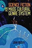 "John Rieder, ""Science Fiction and the Mass Cultural Genre System"" (Wesleyan UP, 2017)"