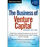 The Business of Venture Capital: Insights from Leading Practitioners on the Art of Raising a Fund, Deal Structuring, Value Cr