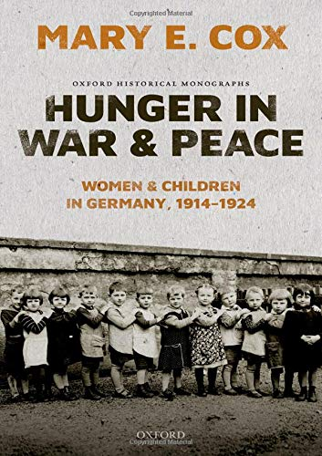 Hunger in War and Peace: Women and Children in Germany, 1914-1924 (Oxford Historical Monographs)