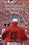 The Papacy in the Modern World : A Political History, Coppa, Frank J., 1780232845
