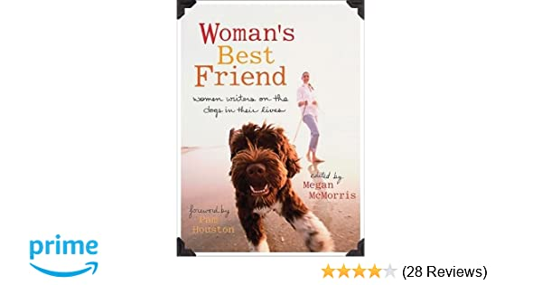 Woman's Best Friend: Women Writers on the Dogs in Their Lives: Megan