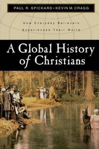 A Global History of Christians: How Everyday Believers Experienced Their World by Paul R. Spickard (2001-02-01)