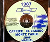1987 MONTE CARLO, CAPRICE & EL CAMINO REPAIR SHOP & SERVICE MANUAL CD - COVERS: standard Caprice, Sedan, Classic Sedan, Brougham Sedan, Wagon, Monte Carlo Sport Coupe, SS Sport Coupe, LS Coupe, SS Aero Coupe, El Camino standard, SS