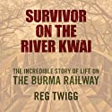 Survivor on the River Kwai Audiobook by Reg Twigg Narrated by Michael Tudor Barnes