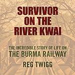Survivor on the River Kwai | Reg Twigg