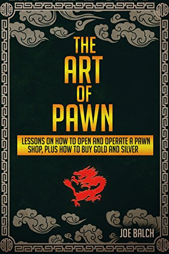 - The Art of Pawn: Lessons on How to Open and Operate a Pawn Shop, Plus How to Buy Gold & Silver (Silver, Gold, Coins, Bullion, Pledge,  Junk coins, Mint, Diamond, Precious metal, Stone)