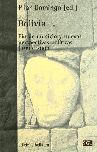(Bolivia: Fin de un ciclo y nuevas perspectivas politicas, 1993-2003/ End of a Cycle and New Political Prespectives, 1993-2003 (Serie General Universitaria / General University) (Spanish Edition))