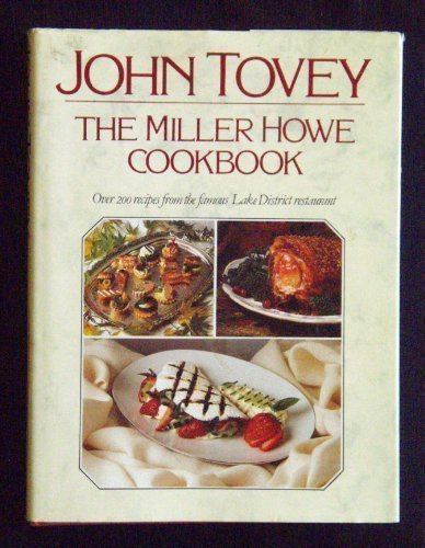 [Best] The Miller Howe Cook Book: Over 200 Recipes from John Tovey's Famous Lake District Restaurant<br />[E.P.U.B]