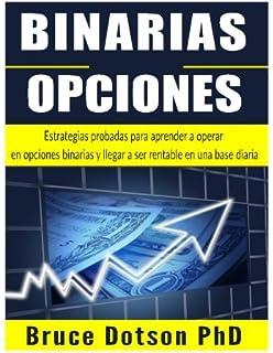 BINARIAS Opciones: Estrategias probadas para aprender a operar en opciones binarias y llegar a ser