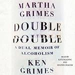 Double Double: A Dual Memoir of Alcoholism   Martha Grimes,Ken Grimes