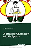 A Striving Champion of Life Sports, A. Ravikumar, 3710304512