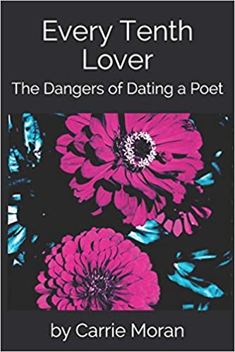 Every Tenth Lover: The Dangers of Dating a Poet: Carrie
