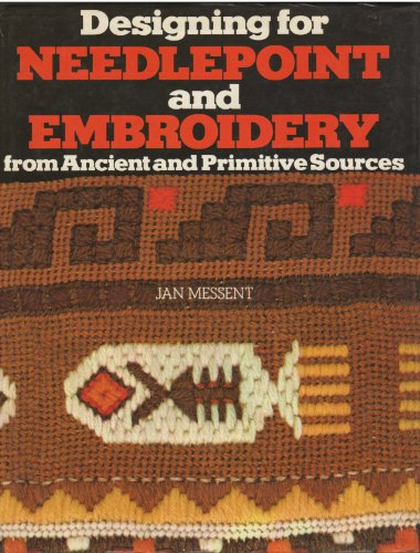 Designing for Needlepoint and Embroidery from Ancient and Primitive Sources (Ancient Embroidery)