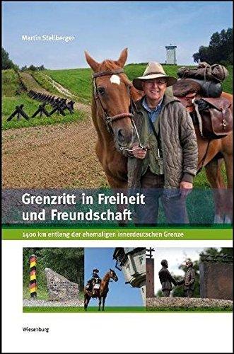 Grenzritt in Freiheit und Freundschaft: 1400 km entlang der ehemaligen innerdeutschen Grenze