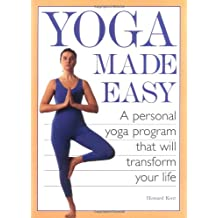 Yoga Made Easy: A Personal Yoga Program that Will Transform Your Life