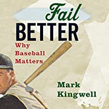 Fail Better: Why Baseball Matters Audiobook by Mark Kingwell Narrated by Jerry Lord