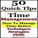 Time Management: 50 Tips on How to Manage Time Better: Techniques, Strategies, and Skills | Ernest Christo