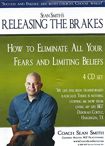 Sean Smith's Releasing the Brakes: How to Eliminate All Your Fears and LImiting Beliefs
