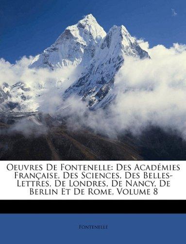 Download Oeuvres De Fontenelle: Des Académies Française, Des Sciences, Des Belles-Lettres, De Londres, De Nancy, De Berlin Et De Rome, Volume 8 (French Edition) ebook