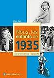 Nous, les enfants de 1935 : De la naissance à l'âge adulte