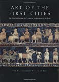 Art of the First Cities: The Third Millennium B.C. from the Mediterranean to the Indus (Metropolitan Museum of Art Series)