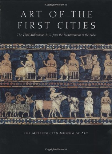Art of the First Cities: The Third Millennium B.C. from the Mediterranean to the Indus (Metropolitan Museum of Art Serie