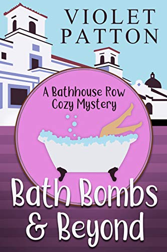Bath Bombs & Beyond (A Bathhouse Row Cozy Mystery Book 1) by [Patton, Violet]