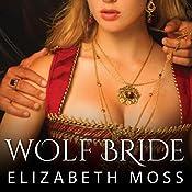 Wolf Bride: Lust in the Tudor Court, Book 1   Elizabeth Moss