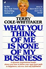 [(What You Think of ME is None of My Business)] [Author: Terry Cole-Whittaker] published on (December, 2002)