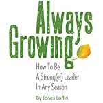 Always Growing: How to Be a Strong(er) Leader in Any Season | Jones Loflin