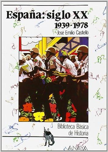 España siglo XX: 1939-1978: Espana: Siglo Xx 1939-1978 Historia - Biblioteca Básica De Historia - Serie «General»: Amazon.es: Castello, Jose Emilio: Libros