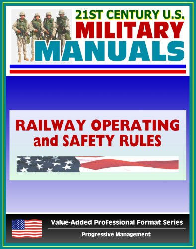 21st Century U.S. Military Manuals: Railway Operating and Safety Rules Field Manual - FM 55-21