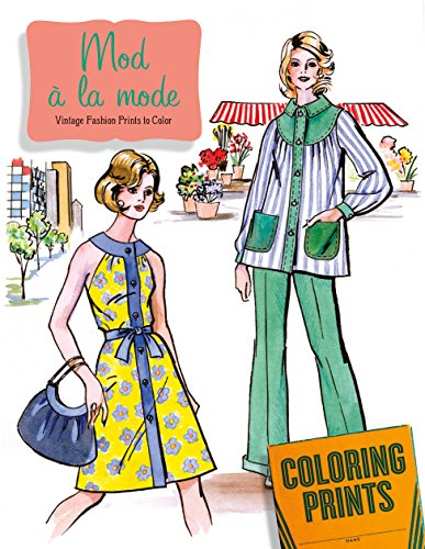 Mod à La Mode: An Adult Coloring Book Featuring Fashions of the 60s and - 60s 70s And Fashion
