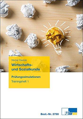 Wirtschafts- und Sozialkunde: Prüfungssimulationen, Trainingsheft 1 Taschenbuch – 1. Juni 2018 Werner Pawlicki U-Form-Vlg 3955327906 Berufsschulbücher