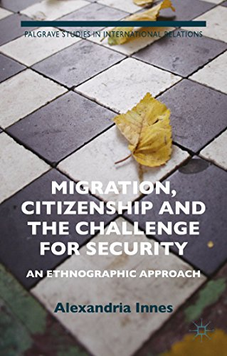 Download Migration, Citizenship and the Challenge for Security: An Ethnographic Approach (Palgrave Studies in International Relations) Pdf