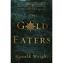 The Gold Eaters by Ronald Wright (September 22,2015)