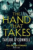 The Hand That Takes: Fall of the Coward, Book One