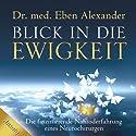 Blick in die Ewigkeit: Die faszinierende Nahtoderfahrung eines Neurochirurgen Hörbuch von Eben Alexander Gesprochen von: Helge Heynold
