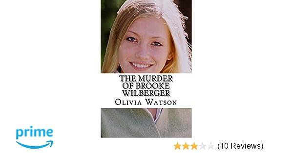 The Murder of Brooke Wilberger: Olivia Watson: 9781544824079: Amazon