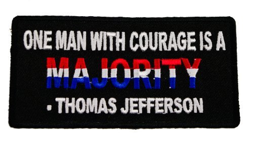 One Man with Courage is a Majority Thomas Jefferson quote Patriot Revolution Freedom Embroidered Patch D40 (Thomas Jefferson Patch)