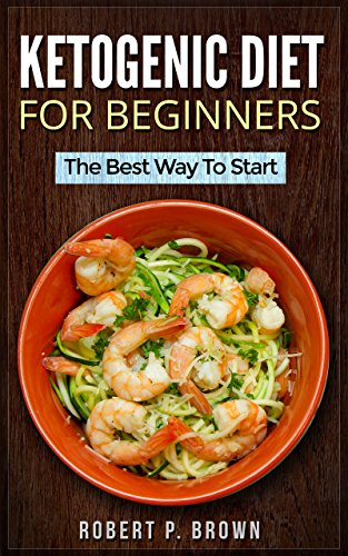 Ketogenic Diet For Beginners: The Best Way To Start